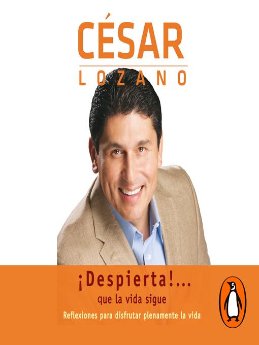 Title details for ¡Despierta!... Que la vida sigue by César Lozano - Available
