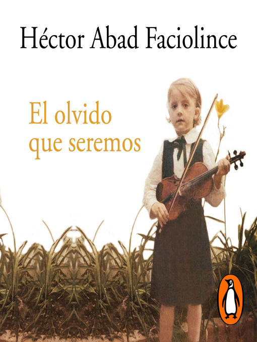 Title details for El olvido que seremos by Héctor Abad Faciolince - Available