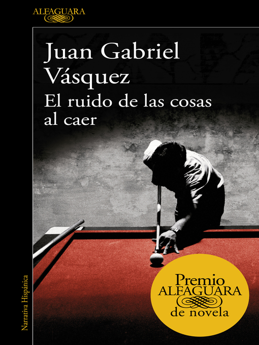 Title details for El ruido de las cosas al caer (Premio Alfaguara de novela 2011) by Juan Gabriel Vásquez - Wait list
