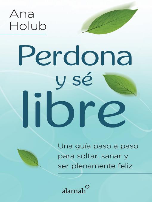 Title details for Perdona y sé libre by Ana Holub - Wait list