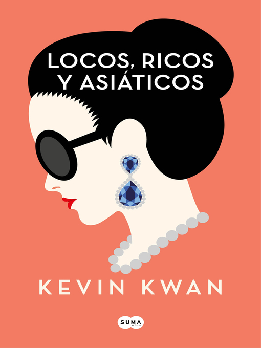 Title details for Locos, ricos y asiáticos by Kevin Kwan - Available