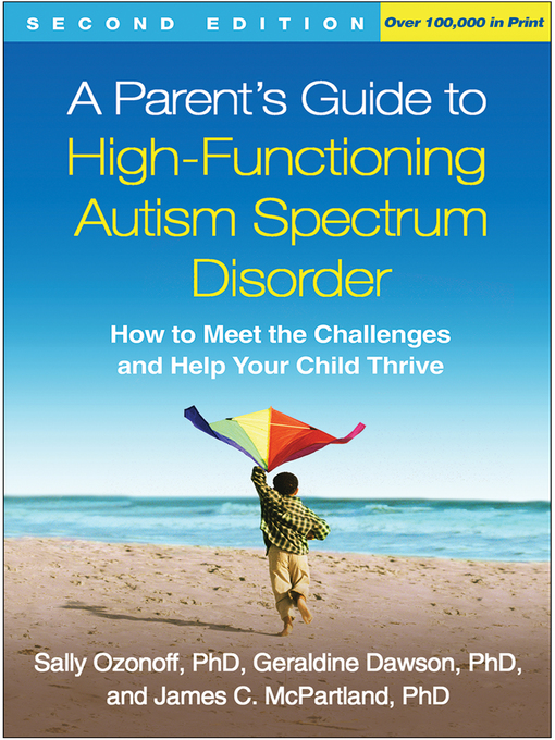 Title details for A Parent's Guide to High-Functioning Autism Spectrum Disorder by Sally Ozonoff - Available