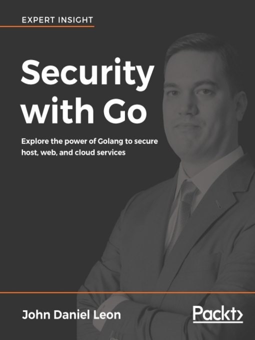 Security with Go : Explore the power of Golang to secure