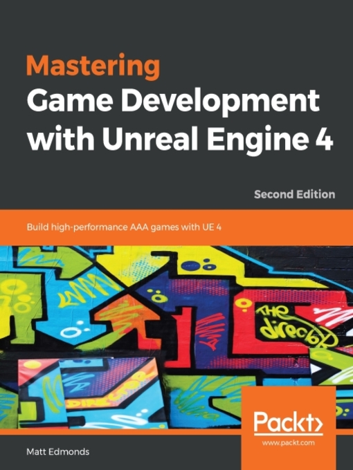 Mastering Game Development with Unreal Engine 4 : Build High