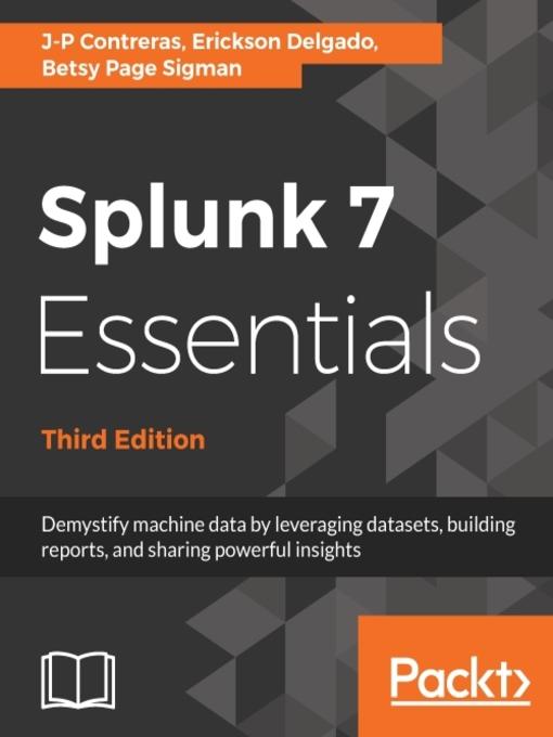 Splunk 7 Essentials, Third Edition : Demystify machine data