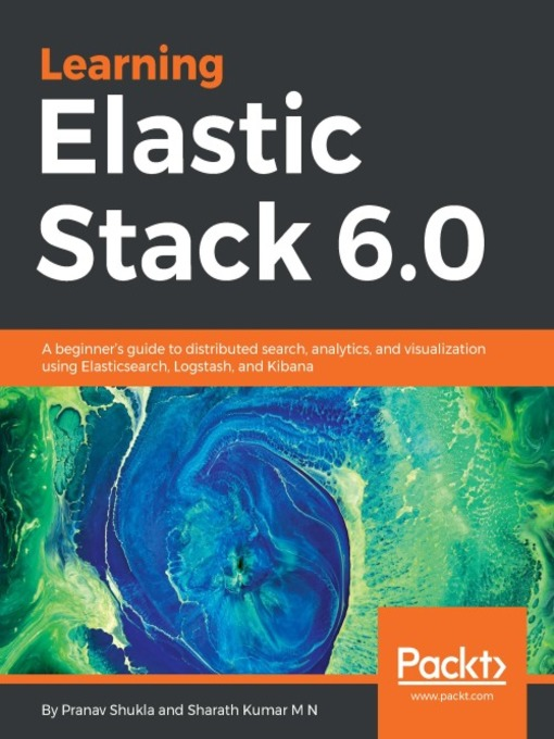 Learning Elastic Stack 6 0 : a beginner's guide to