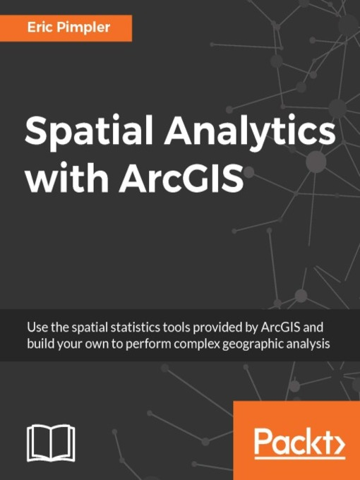 Title details for Spatial Analytics with ArcGIS by Eric Pimpler - Available