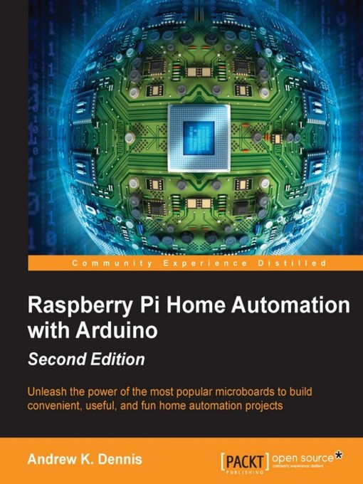 Title details for Raspberry Pi Home Automation with Arduino by Andrew K. Dennis - Available