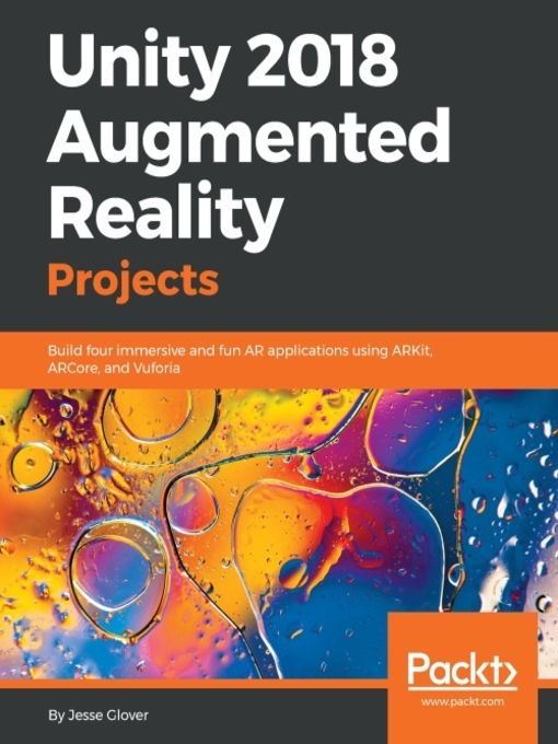 Unity 2018 augmented reality projects : build four immersive