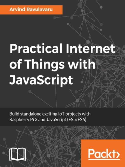 Practical Internet of Things with JavaScript : build