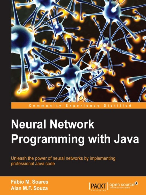 Title details for Neural Network Programming with Java by Alan M. F. Souza - Available