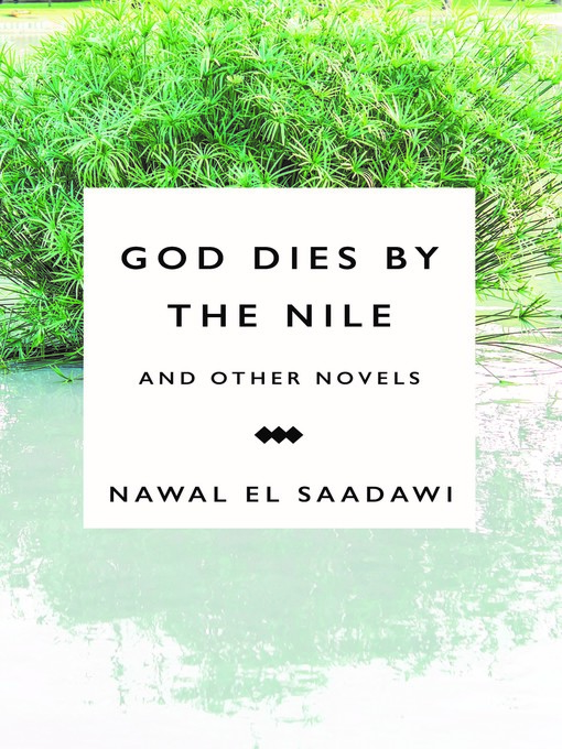 Title details for God Dies by the Nile and Other Novels by Nawal El Saadawi - Available