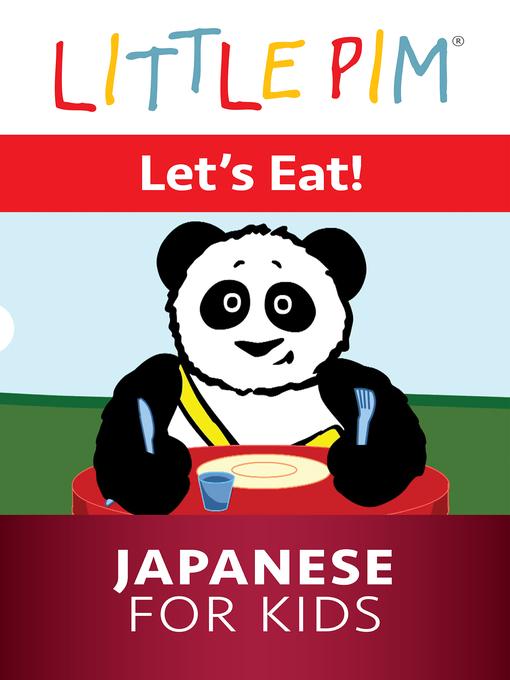 Title details for Little Pim: Let's Eat! - Japanese for Kids by Julia Pimsleur Levine - Available