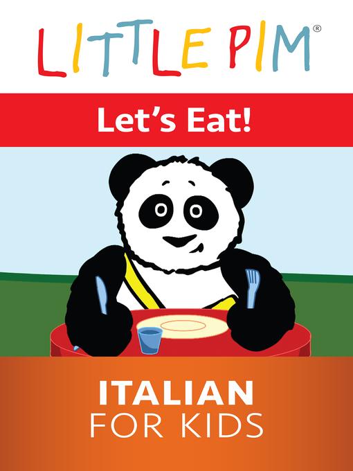 Title details for Little Pim: Let's Eat! - Italian for Kids by Julia Pimsleur Levine - Available