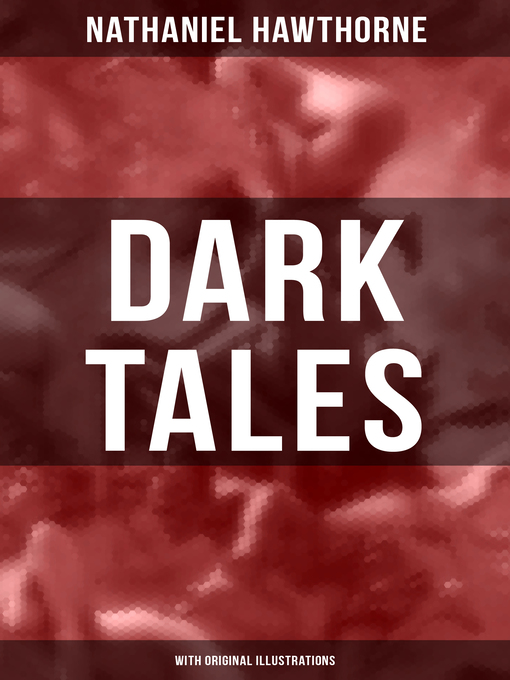 Title details for Dark Tales (With Original Illustrations) by Nathaniel Hawthorne - Available