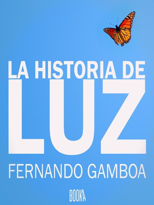 Title details for La Historia de Luz by Fernando Gamboa - Available