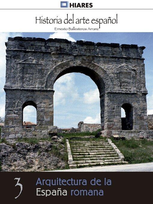 Title details for Arquitectura de la España romana by Ernesto Ballesteros Arranz - Available