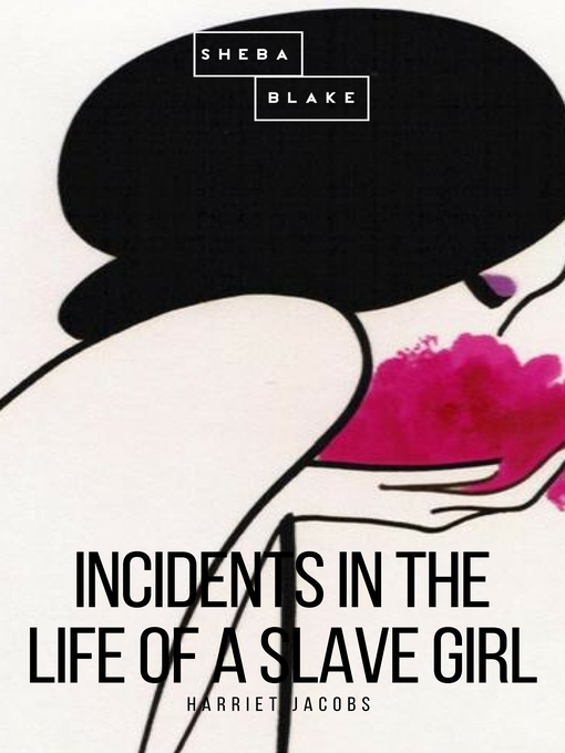 Title details for Incidents in the Life of a Slave Girl by Harriet Jacobs - Available