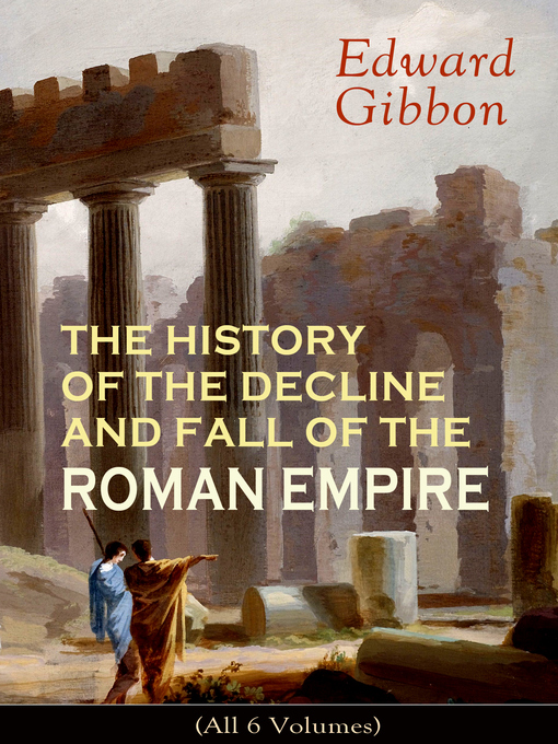 a history of the decline and fall of the roman empire The history of the decline and fall of the roman empire, volume 5 edward gibbon, henry hart milman full view - 1900.