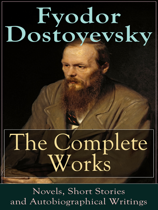 the life and works of fyodor dostoevsky a russian novelist and a genius
