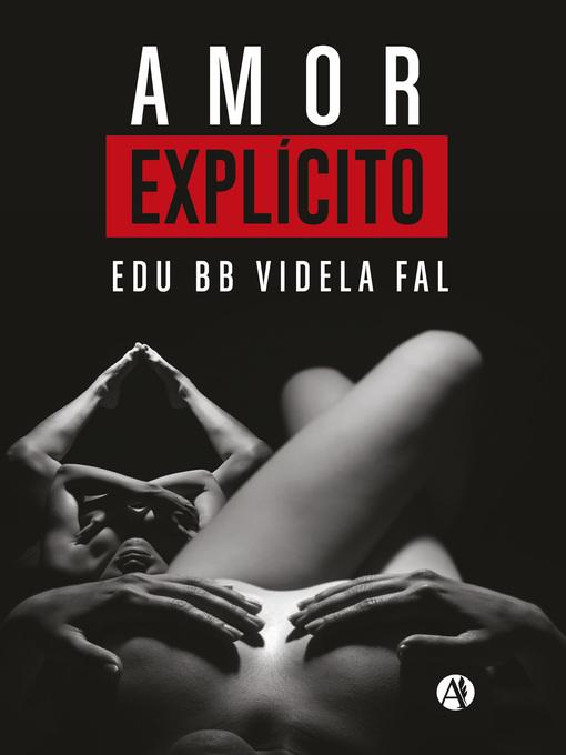 Title details for Amor explícito by Edu Bb Videla Fal - Available