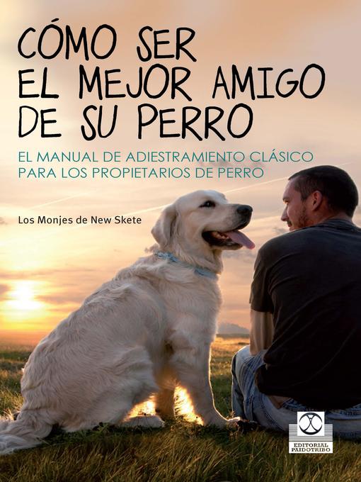 Title details for Cómo ser el mejor amigo de su perro by Monks of New Skete - Available