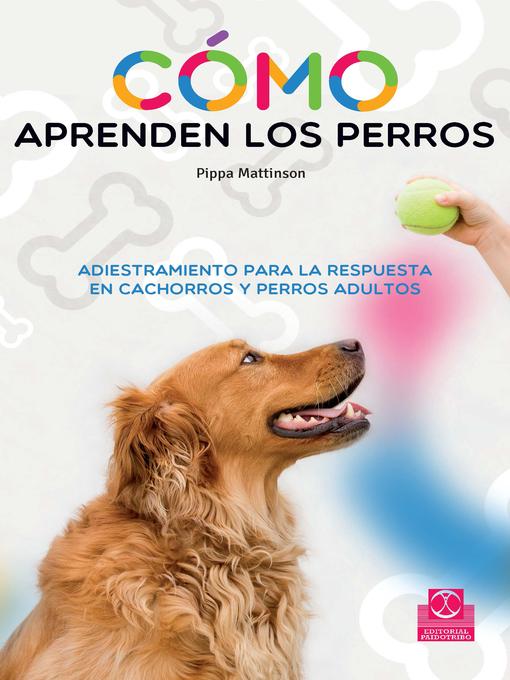 Title details for Cómo aprenden los perros by PIPPA MATTINSON - Wait list