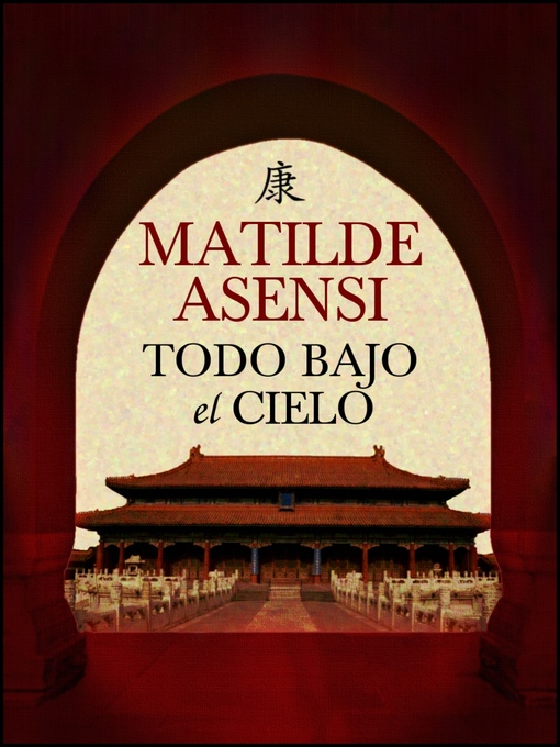 Title details for Todo bajo el cielo by Matilde Asensi - Available