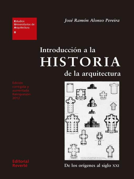 Title details for Introducción a la historia de la arquitectura by José Ramón Alonso Pereira - Available
