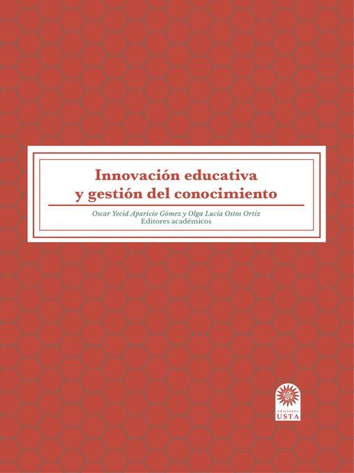 Title details for Innovación educativa y gestión del conocimiento by Oscar Yecid Aparicio Gómez - Available