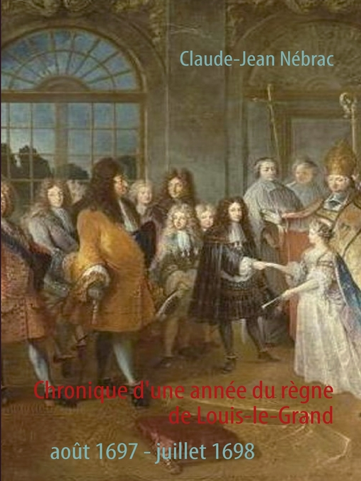 Title details for Chronique d'une année du règne de Louis-le-Grand by Claude-Jean Nébrac - Available