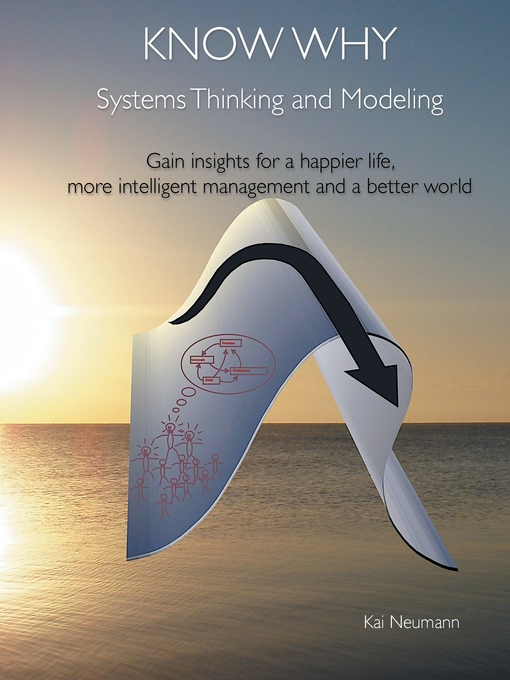 Know Why--Systems Thinking and Modeling Gain insights for a happier life, more intelligent management and a better world