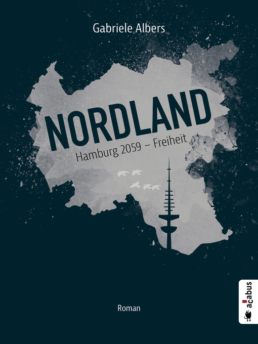 Title details for Nordland. Hamburg 2059--Freiheit by Gabriele Albers - Available