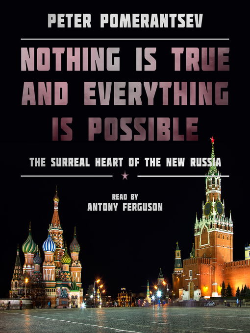 Title details for Nothing Is True and Everything Is Possible by Peter Pomerantsev - Available
