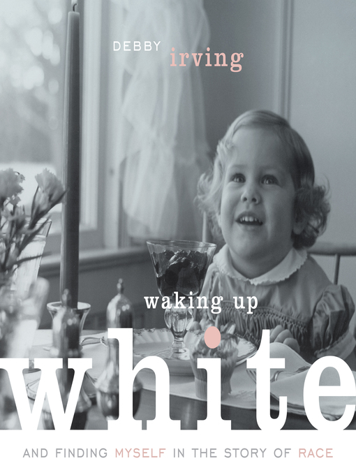 Title details for Waking Up White by Debby Irving - Available
