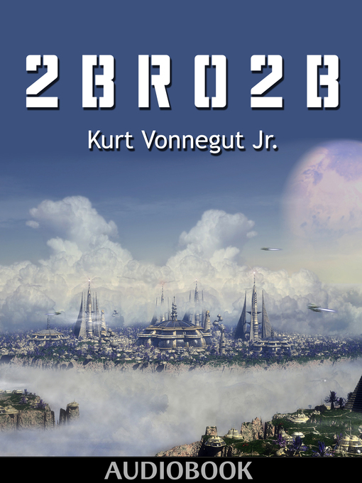 Title details for 2 B R 0 2 B by Kurt Vonnegut - Wait list