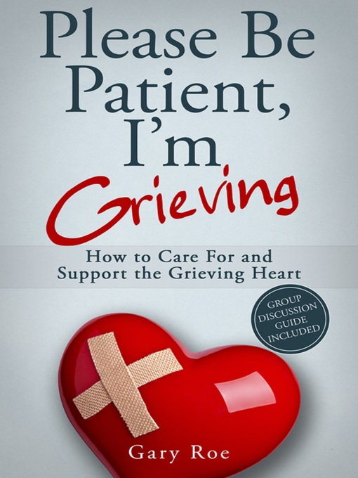 Title details for Please Be Patient, I'm Grieving by Gary Roe - Available