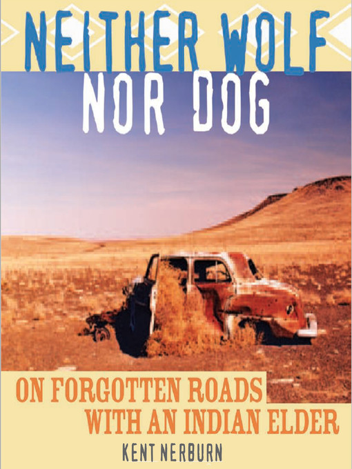 Title details for Neither Wolf Nor Dog by Kent Nerburn - Available