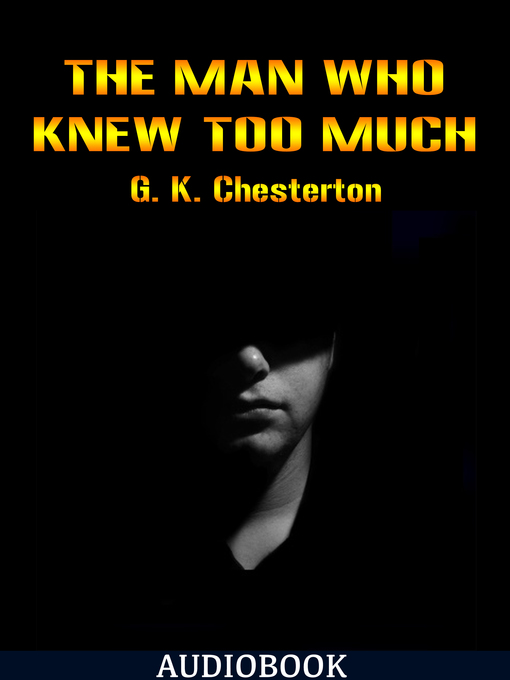 Title details for The Man Who Knew Too Much by G. K. Chesterton - Available
