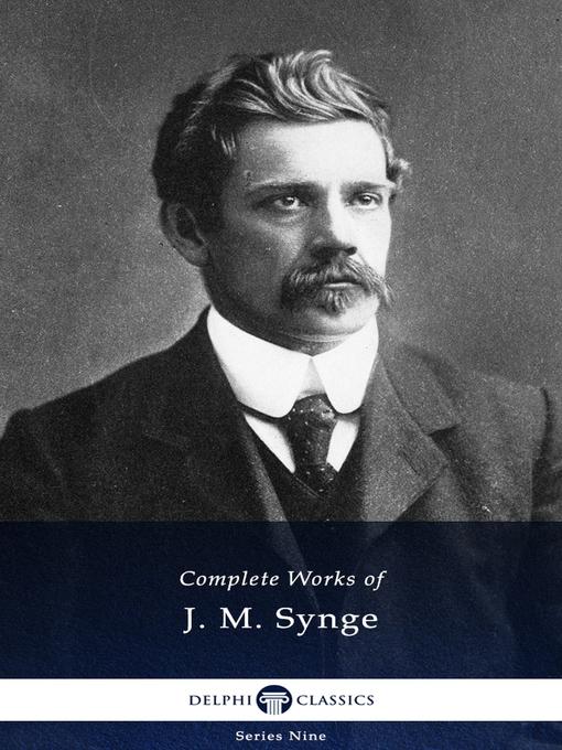 Title details for Delphi Complete Works of J. M. Synge (Illustrated) by J. M. Synge - Available