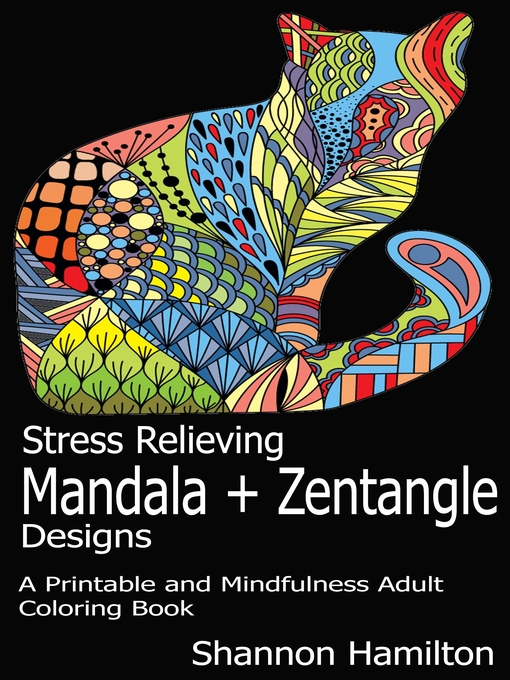 Title details for Stress Relieving Mandala+Zentangle Designs by Shannon Hamilton - Available