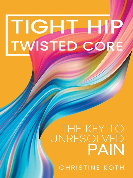 Title details for Tight Hip Twisted Core by Christine Koth - Wait list