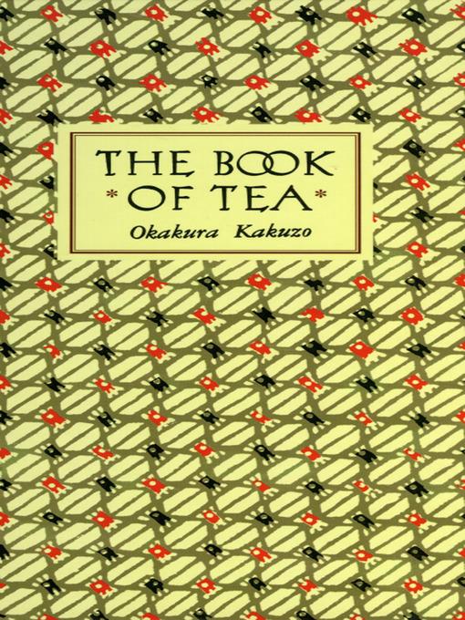 Title details for The Book of Tea Classic Edition by Okakura Kakuzo - Available