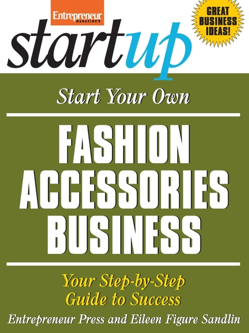 Start your own fashion accessories business [electronic resource] : Your step-by-step guide to success.