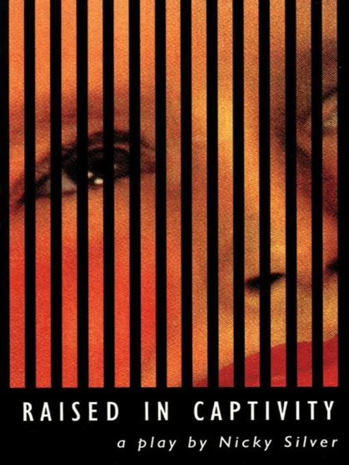 Title details for Raised in Captivity by Nicky Silver - Available