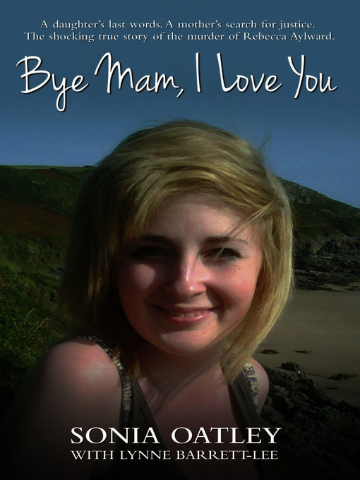 Bye Mam I Love You A Daughters Last Words A Mothers Search For