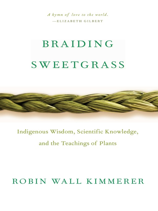 Braiding sweetgrass : indigenous wisdom, scientific knowledge and the teachings of plants by Robin Wall Kimmerer