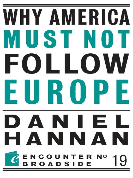 Title details for Why America Must Not Follow Europe by Daniel Hannan - Available
