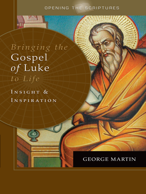 Title details for Opening the Scriptures   Bringing the Gospel of Luke to Life by George Martin - Wait list