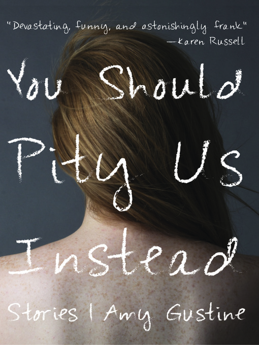 Title details for You Should Pity Us Instead by Amy Gustine - Available